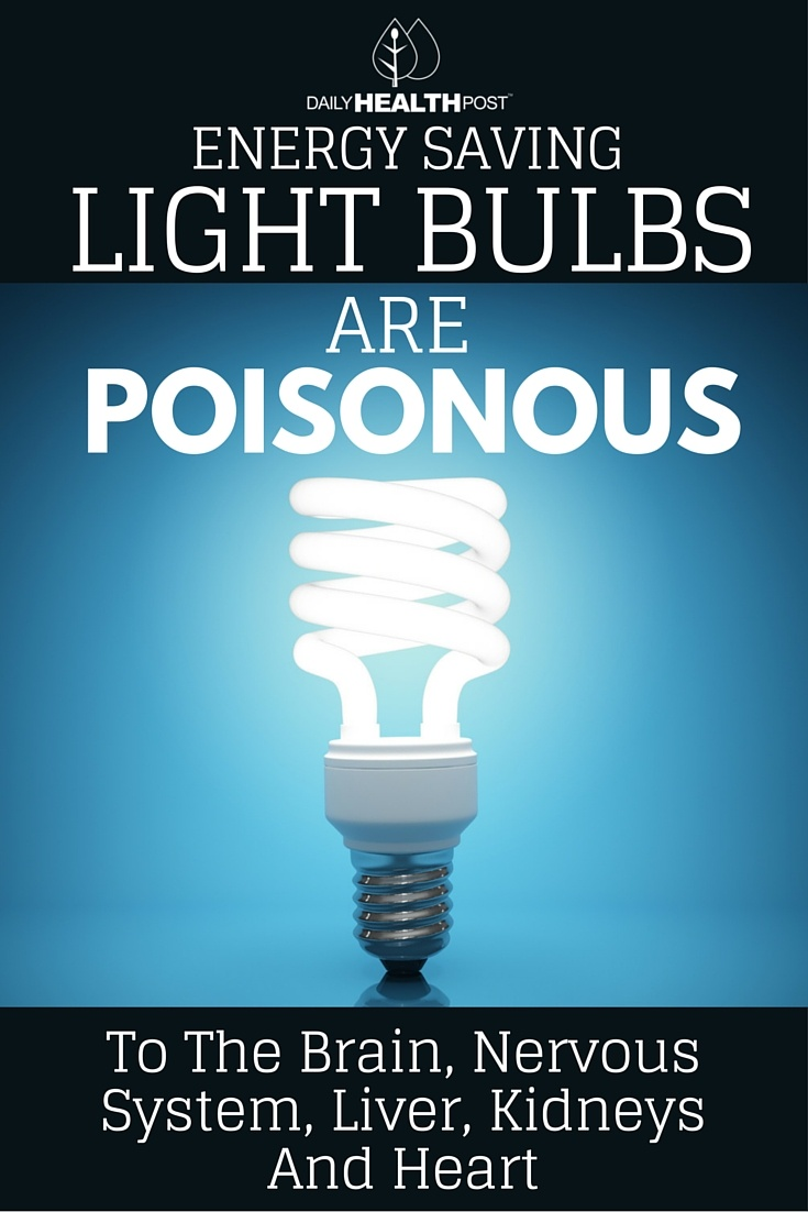 07 Energy Saving Light Bulbs Are Poisonous To The Brain, Nervous System, Liver, Kidneys And Heart