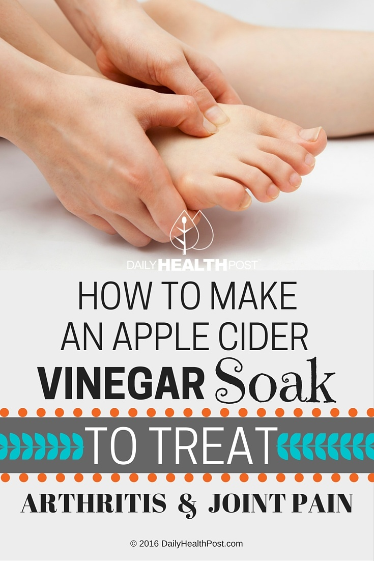 10 How To Make An Apple Cider Vinegar Soak To Treat Arthritis And Joint Pain