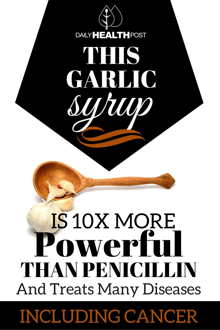 This Garlic Syrup Is 10x More Powerful Than Penicillin And Treats Many Diseases Including Cance