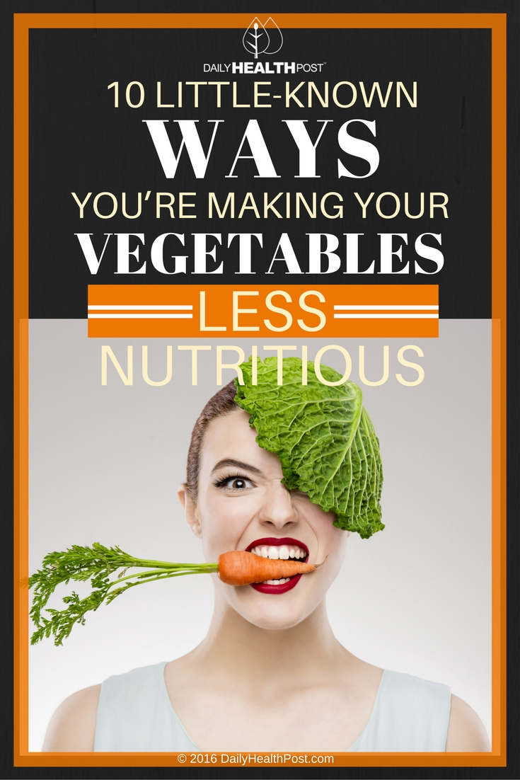 10-little-known-ways-youre-making-your-vegetables-less-nutritious